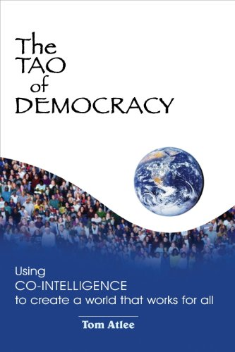 The Tao of Democracy: Using Co-Intelligence to Create a World that Works for All
