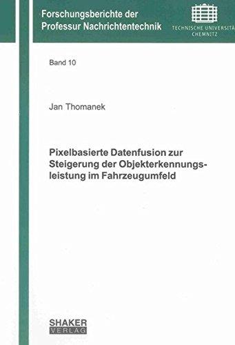 Pixelbasierte Datenfusion zur Steigerung der Objekterkennungsleistung im Fahrzeugumfeld (Forschungsberichte der Professur Nachrichtentechnik)