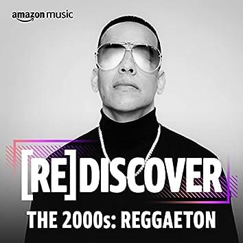 REDISCOVER The 2000s: Reggaeton