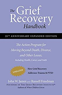The Grief Recovery Handbook, 20th Anniversary Expanded Edition: The Action Program for Moving Beyond Death, Divorce, and O...
