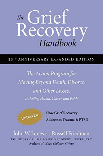 Compare Textbook Prices for The Grief Recovery Handbook, 20th Anniversary Expanded Edition: The Action Program for Moving Beyond Death, Divorce, and Other Losses including Health, Career, and Faith 20th,Anniversary Edition ISBN 9780061686078 by James, John W.,Friedman, Russell
