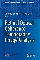 Retinal Optical Coherence Tomography Image Analysis (Biological and Medical Physics, Biomedical Engineering)