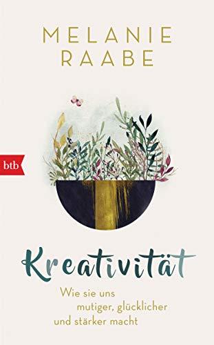 Kreativität: Wie sie uns mutiger, glücklicher und stärker macht