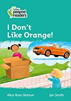 Level 3 - I Don't Like Orange! (Collins Peapod Readers)