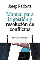 Manual de gestión y resolución de conflictos / Management and Conflict Resolution Manual: Principios, Consejos Y Herramientas Para Mediadores Y Negociadores