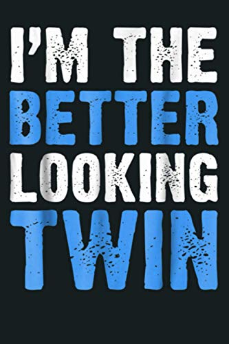 I M The Better Looking Twin Funny Twins Gift: Notebook Planner - 6x9 inch Daily Planner Journal, To Do List Notebook, Daily Organizer, 114 Pages
