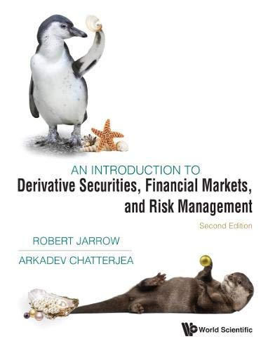 Compare Textbook Prices for An Introduction to Derivative Securities, Financial Markets, and Risk Management: 2 Edition ISBN 9781944659653 by Robert A Jarrow,Arkadev Chatterjea