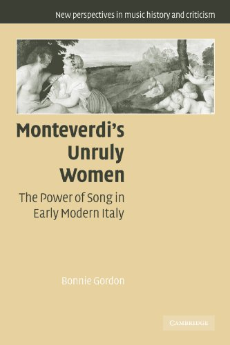 Compare Textbook Prices for Monteverdi's Unruly Women: The Power of Song in Early Modern Italy New Perspectives in Music History and Criticism, Series Number 14 Reissue Edition ISBN 9780521120265 by Gordon, Bonnie