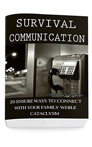 Survival Communication: 20 Ensure Ways To Connect With Your Family While Cataclysm: (Prepper's Guide, Survival Guide, Survivalist, Safety, Urban Survival, Survival Skills Book) (Survival Books) by [Stephanie Goldberg]
