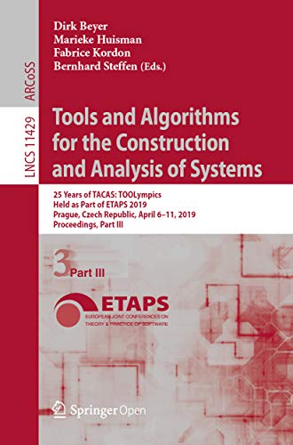 Tools and Algorithms for the Construction and Analysis of Systems: 25 Years of TACAS: TOOLympics, Held as Part of ETAPS 2019, Prague, Czech Republic, April ... Science and General Issues Book 11429)