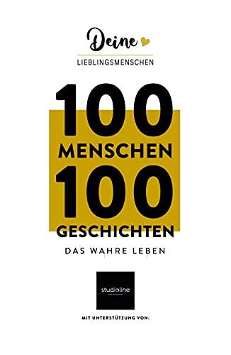 Deine Lieblingsmenschen: 100 Menschen - 100 Geschichten