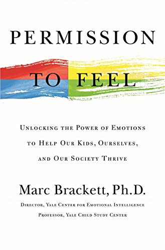 [Marc Brackett] Permission to Feel: Unlocking The Power of Emotions to Help Our Kids, Ourselves, and Our Society Thrive - Hardcover