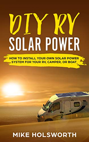 DIY RV Solar Power: How To Install Your Own Solar Power System For Your RV, Camper, or Boat (English Edition)