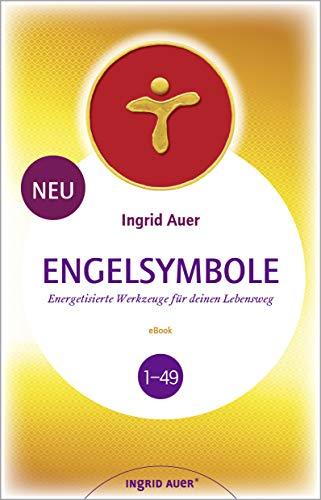 Engelsymbole 1-49: Energetisierte Werkzeuge für deinen Lebensweg (überarbeitet und erweiterte Neuauflage)