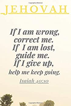 Paperback Jehovah If I Am Wrong. Correct Me. If I Am Lost, Guide Me.If I Give Up.Help MeKeep Going. Isaiah 40:10 :: Notebook for Jehovah's Witnesses. Perfect ... Jurnal. Perfect Gifts ! (Notebooks) Book