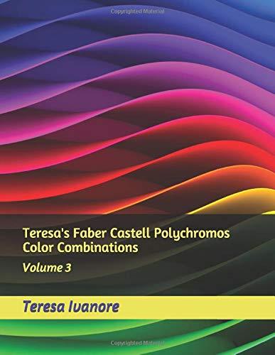 Teresa's Faber Castell Polychromos Color Combinations: Volume 3 [Paperback] Ivanore, Teresa