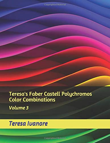 Teresa's Faber Castell Polychromos Color Combinations: Volume 3