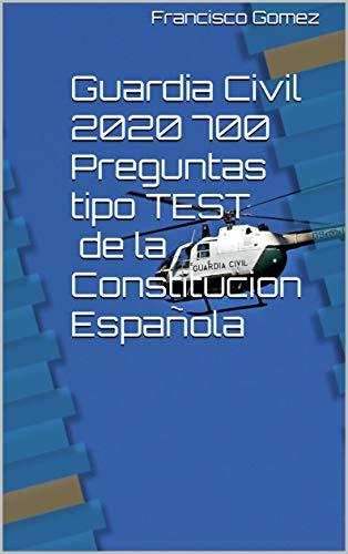 Guardia Civil 2020 700 Preguntas tipo TEST de la Constitucion Española: TEMAS DEL 1 AL 7
