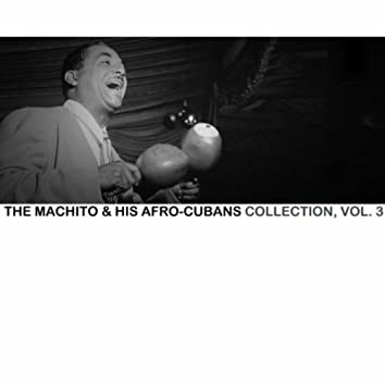 The Machito & His Afro-Cubans Collection, Vol. 3