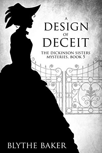 A Design of Deceit (The Dickinson Sisters Mysteries Book 5) by [Blythe Baker]