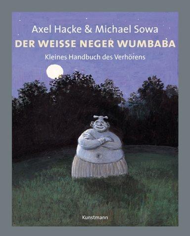 Der weiße Neger Wumbaba: Kleines Handbuch des Verhörens von Axel Hacke Ausgabe 10., Aufl. (2004)