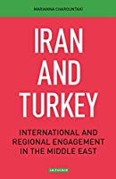 Iran and Turkey: International and Regional Engagement in the Middle East (Library of International Relations)