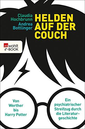 Helden auf der Couch: Von Werther bis Harry Potter – ein psychiatrischer Streifzug durch die Literaturgeschichte