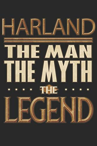 Harland The Man The Myth The Legend: Harland Notebook Journal 6x9 Personalized Customized Gift For Someones Surname Or First Name is Harland