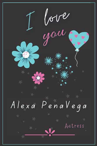 """I Love you Alexa PenaVega Actress: Awesome Blank Lined Notebook for Fans, Make it a Nice Gift Idea for your Lovers in the Happiest Life Moments or ... (6"""" x 9"""") - 120 Pages for Multiple Uses."""
