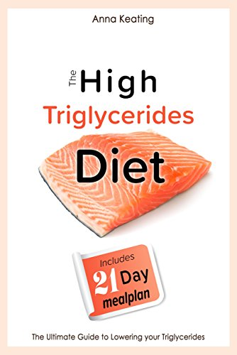 The High Triglycerides Diet: The Ultimate Guide to Lowering your Triglycerides