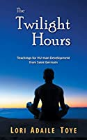 The Twilight Hours: Teachings for HU-man Development from Saint Germain