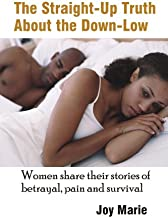 The Straight-Up Truth About the Down-Low: Women Share Their Stories of Betrayal, Pain and Survival