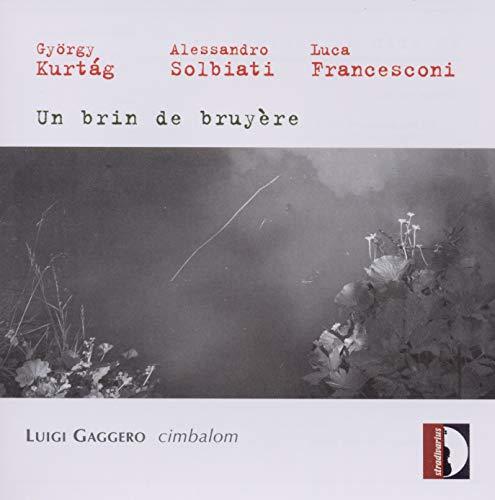 György Kurtag: Un brin de bruyere u.a. / Alessandro Solbiati: Quaderno d'immagini u.a. / Luca Francesconi: Etude for cimbalom