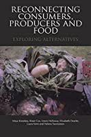 Reconnecting Consumers, Producers and Food: Exploring Alternatives (Cultures of Consumption)