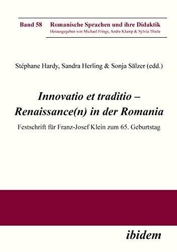 Innovatio et traditio – Renaissance(n) in der Romania: Festschrift für Franz-Josef Klein zum 65. Geburtstag (Romanische Sprachen und ihre Didaktik 58)