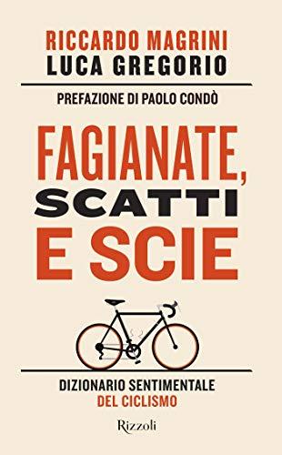 Fagianate, scatti e scie: Dizionario sentimentale del ciclismo (Italian Edition)