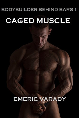 Bodybuilder Behind Bars 1: Caged Muscle