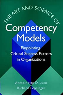 The Art and Science of Competency Models: Pinpointing Critical Success Factors in Organizations
