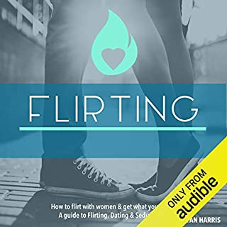 How To Flirt With Women & Get What You Want: A Guide To Flirting, Dating & Seduction audiobook cover art