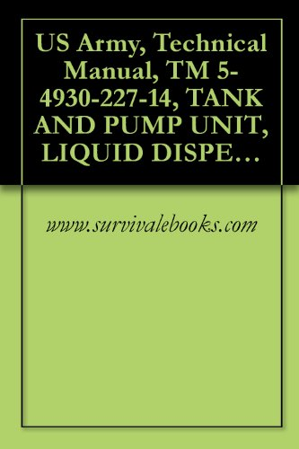 US Army, Technical Manual, TM 5-4930-227-14, TANK AND PUMP UNIT, LIQUID DISPENSING FOR TRUCK MOUNTING, (HIGHL INDUSTRIES MODEL 2000), (NSN 4930-00-877-8678) (English Edition)