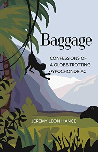 Baggage: Confessions of a Globe-Trotting Hypochondriac (English Edition)