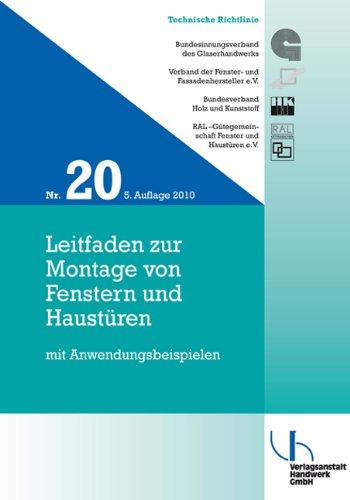 Technische Richtlinien des Glaserhandwerks / Technische Richtlinie des Glaserhandwerks Nr. 20: Leitfaden zur Montage von Fenstern und Haustüren mit Anwendungsbeispielen
