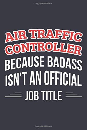 Air Traffic Controller Because Badass isn't an official job title: Blank Lined Journal Notebook/Jour