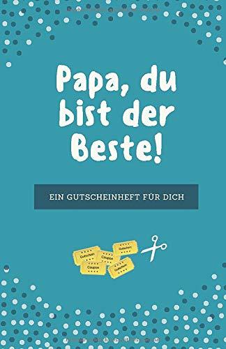 Papa, Du Bist Der Beste | Ein Gutscheinheft Für Dich: 12 Blanko Gutscheine in Farbe | Zum Vatertag, Geburtstag, zu Feiertagen oder einfach so zum Verschenken (Papa Geschenkideen, Band 1)