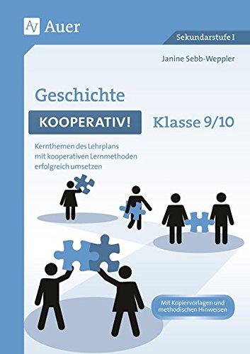 Geschichte kooperativ Klasse 9-10: Kernthemen des Lehrplans mit kooperativen Lernmethoden erfolgreich umsetzen (Kooperatives Lernen Sekundarstufe)