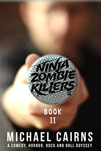 Ninja Zombie Killers II: A Comedy, Horror, Rock And Roll Odyssey (English Edition)