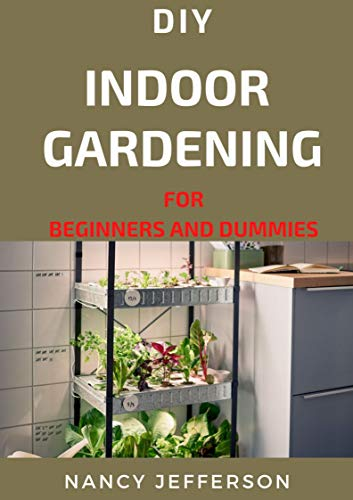 DIY Indoor Gardening For Beginners and Dummies (English Edition)