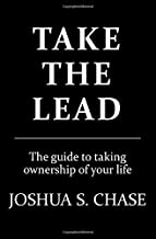 Take The Lead: The guide to taking ownership of your life