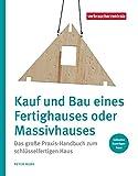 Kauf und Bau eines Fertighauses oder Massivhauses: Das große Praxis-Handbuch zum schlüsselfertigen Haus