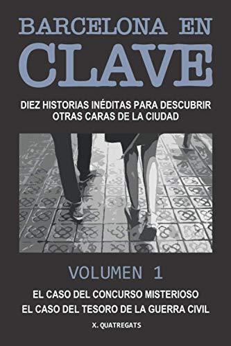 BARCELONA EN CLAVE: Diez historias inéditas para descubrir otras caras de la...